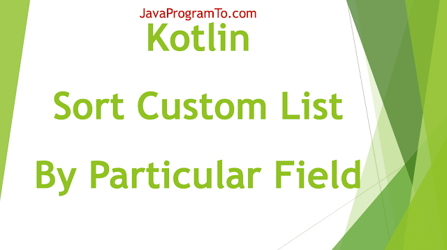 Kotlin Program to Sort ArrayList of Custom Objects By Property