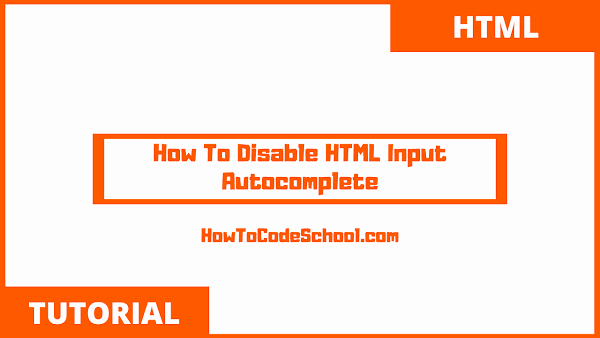 How To Disable HTML Input Autocomplete