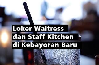 Loker Waitress dan Staff Kitchen Kebayoran Baru