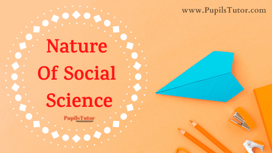 Discuss The Nature Of Social Sciences | What Is The Nature Of Social Science Discipline | Assumptions About The Nature Of Social Studies Are | Nature And Significance Of Social Science |7 Nature Of Social Science - Multidisciplinary Nature Of Social Science