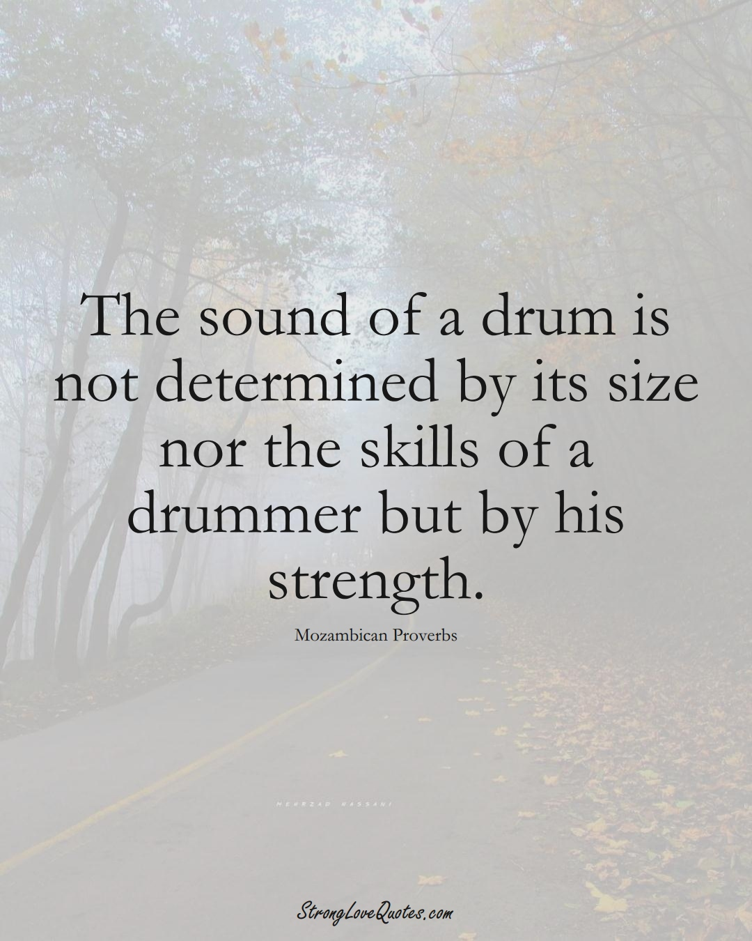 The sound of a drum is not determined by its size nor the skills of a drummer but by his strength. (Mozambican Sayings);  #AfricanSayings