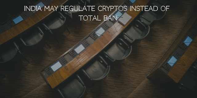 India May Regulate Cryptos Instead of Total Ban!