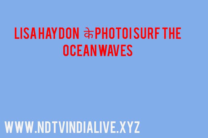 Lisa Haydon  के photo में सागर के लहर पर सिर्फग करते हैं