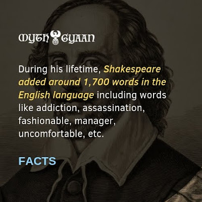 English Facts: During his lifetime, Shakespeare added around 1,700 words in the English language including words like addiction, assassination, fashionable, manager, uncomfortable, etc.