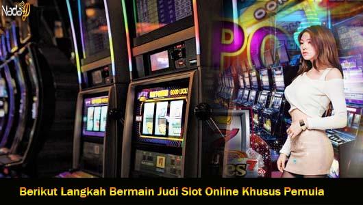Berikut Langkah Bermain Judi Slot Online Khusus Pemula