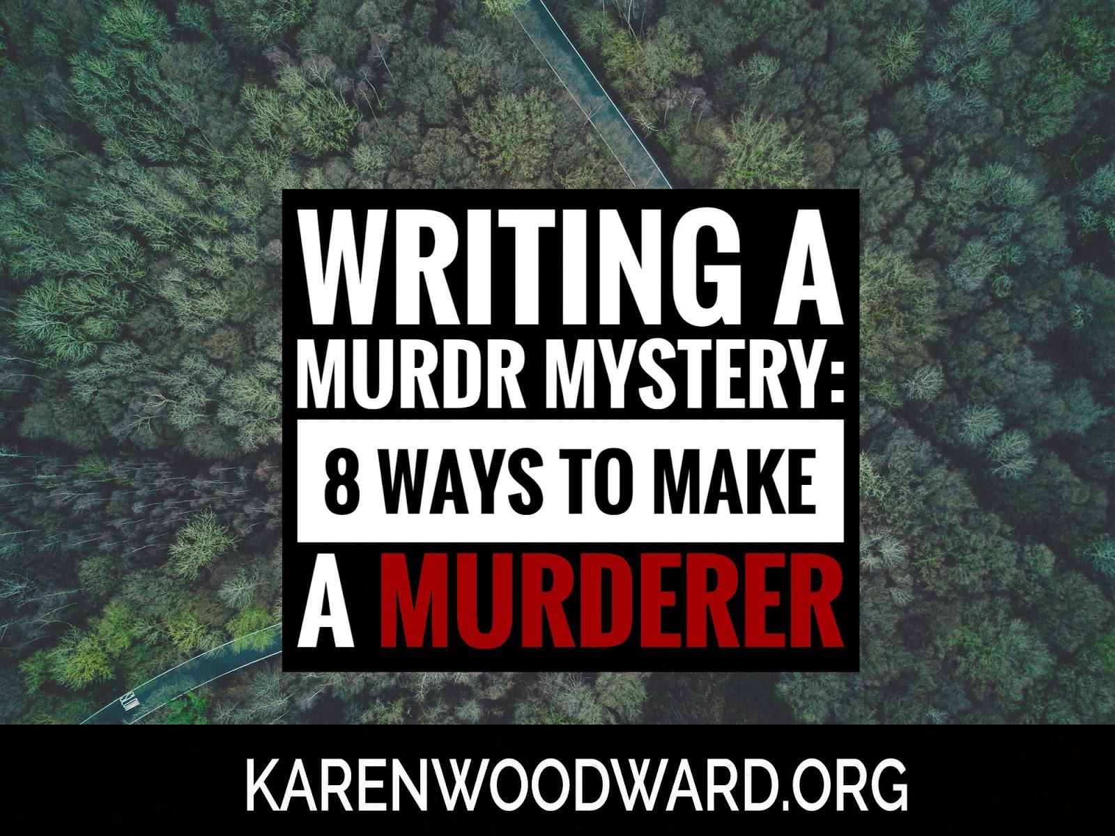 Karen Woodward: Writing a Murder Mystery: 8 Ways to Make a