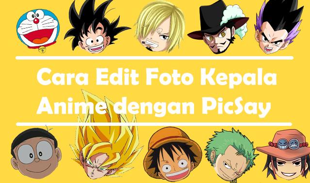 Cara Edit Foto Kepala Anime dengan Aplikasi Picsay