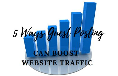 5 Ways Guest Posting Can Boost Website Traffic