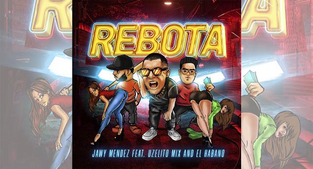 """Jawy Mendez estrena su tema """"Rebota"""" junto a Uzielito Mix y El Habano"""