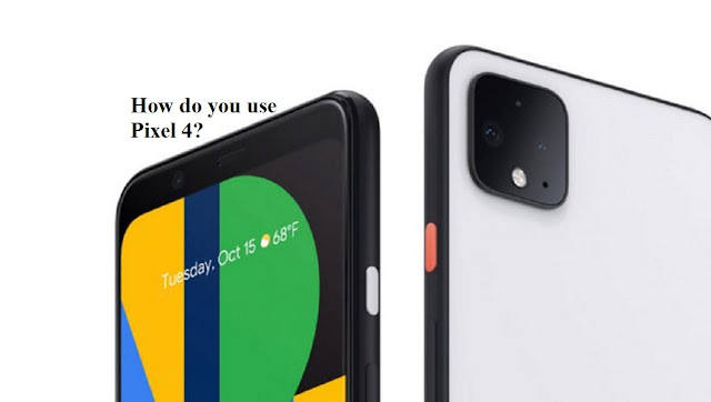 How do you use pixel 4?
