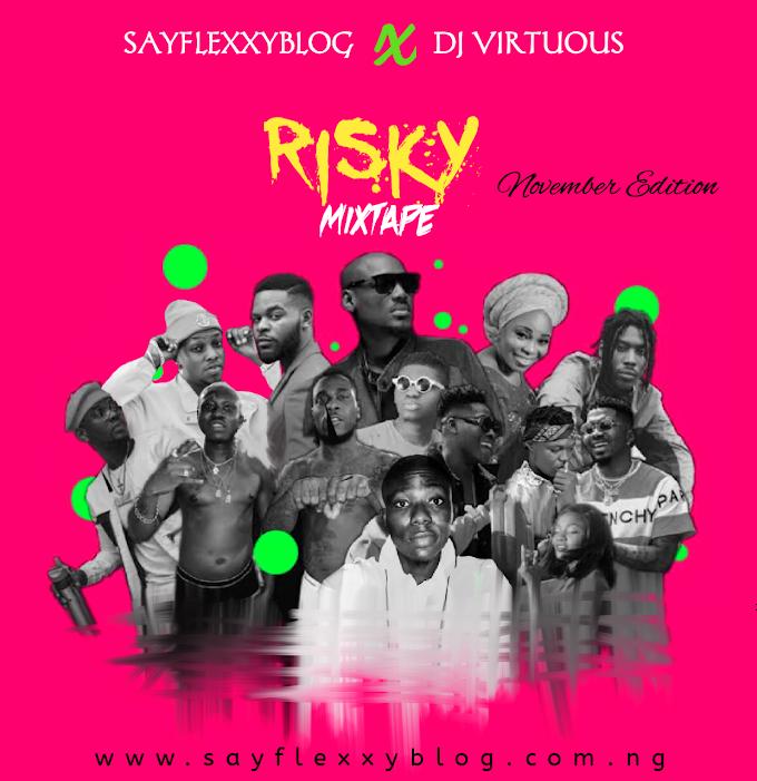 [Mixtape] Sayflexxyblog x DJ Virtuous - Risky Mixtape ( Sayflexxyblog Monthly Mixtape November Edition