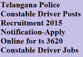 Telangana Police Constable Driver Posts Recruitment 2015 Notification-Apply Online for ts 3620 Constable Driver Jobs