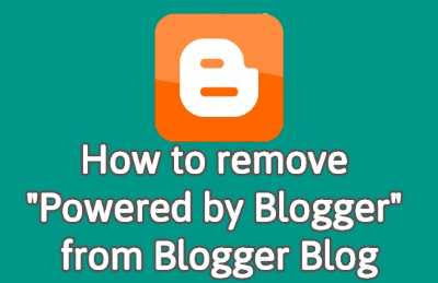 """How to remove """"Powered by Blogger"""" from Blogger Blog"""