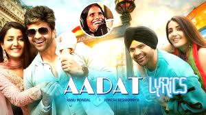 आदत Aadat lyrics in hindi – Happy Hardy And Heer