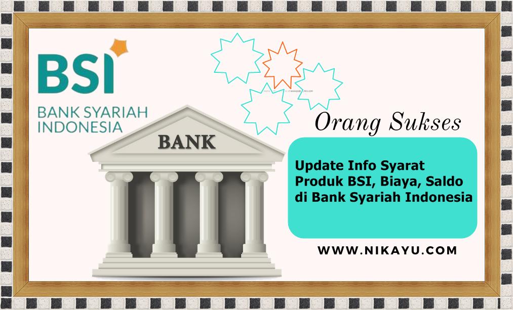 Update Info Syarat, Produk BSI, Biaya, Saldo di Bank Syariah Indonesia