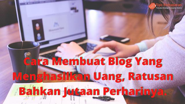 Cara Membuat Blog Bisnis Untuk Menghasilkan Uang