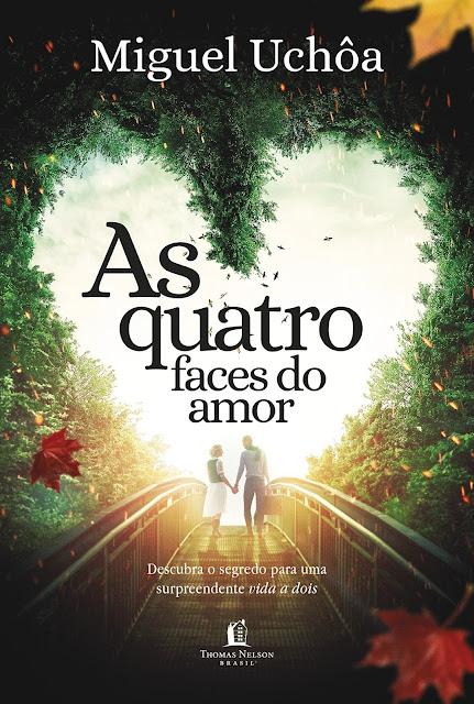 As quatro faces do amor Descubra o segredo para uma surpreendente vida a dois, Edição 2 - Miguel Uchôa