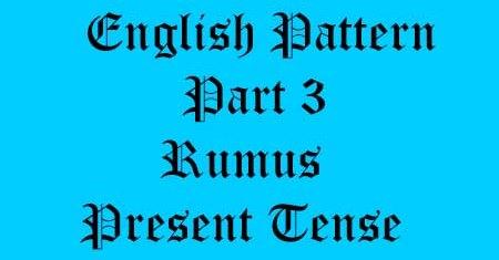 Rumus present tense lengkap verbal nominal, rumus simple present, rumus present continuous, rumus present perfect, rumus present perfect continuous