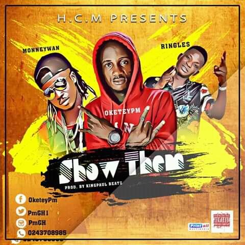 Oketey Pm - Show Them ft Money Wan & Ringless