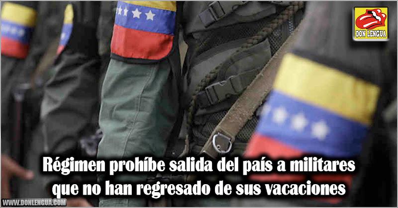 Régimen prohíbe salida del país a militares que no han regresado de sus vacaciones