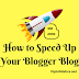 How to Speed Up Your Blogger Blog - 5 Best Customizations