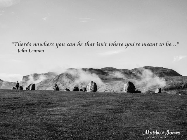 """There's nowhere you can be that isn't where you're meant to be..."" ― John Lennon"