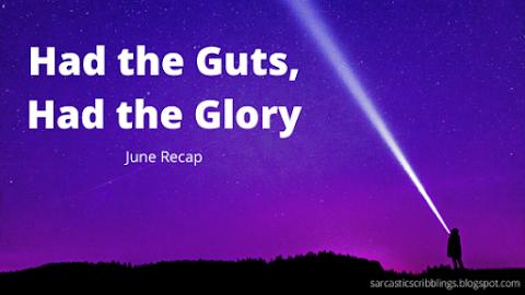 Had the Guts, Had the Glory // June Recap