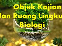 Objek Kajian dan Ruang Lingkup Biologi