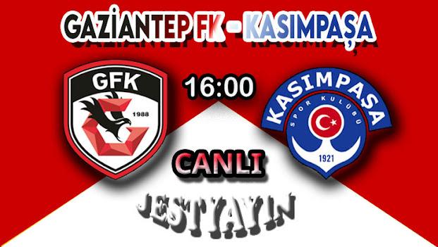 Gaziantep FK - Kasımpaşa canlı maç izle