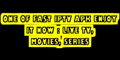 ONE OF FAST IPTV APK ENJOY IT NOW : LIVE TV, MOVIES, SERIES