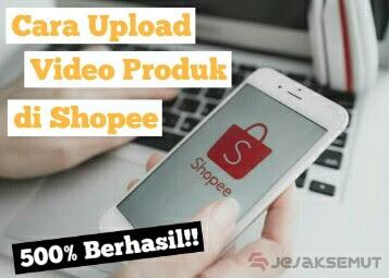cara upload video produk shopee
