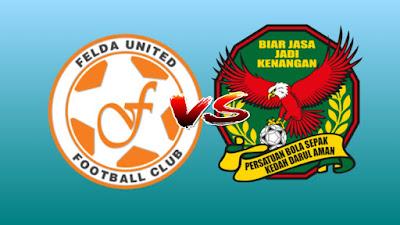 Live Streaming Felda United vs Kedah Liga Super 21.7.2019