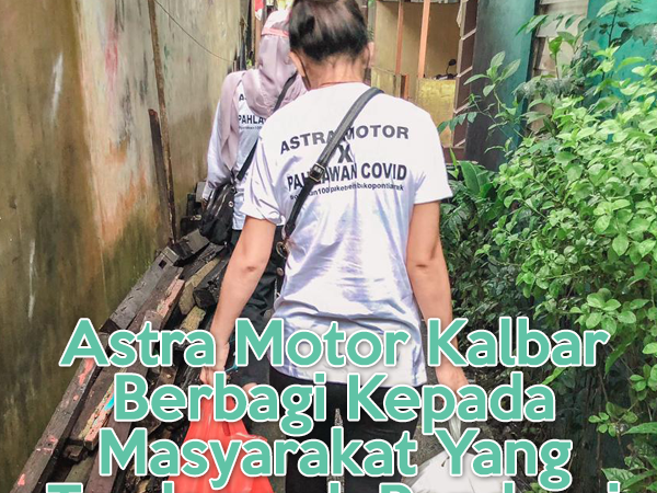 Astra Motor Kalbar Berbagi Kepada Masyarakat Yang Terdampak Pandemi Covid-19