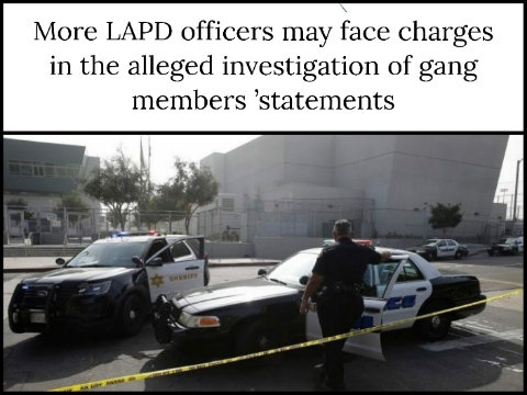 More LAPD officers may face charges in the alleged investigation of gang members 'statements