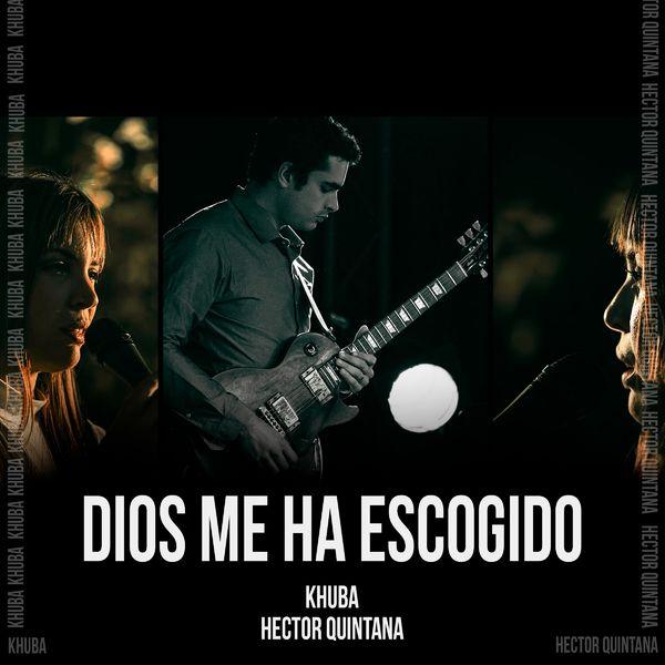 Khuba – Dios Me Ha Escogido (Feat.Héctor Quintana) (Single) 2021 (Exclusivo WC)