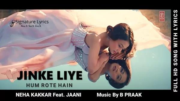 Jinke Liye Lyrics - Neha Kakkar - Jaani - B Praak
