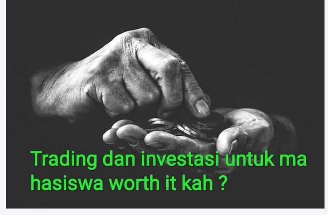 Trading dan investasi untuk mahasiswa worth it kah ?