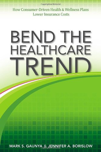 alt=Bend-the-healthcare-trend-how-consumer-driven-health-&-wellness-plans-lower-insurance-costs-By-Mark-S-Gaunya-Jennifer-A- Borislow