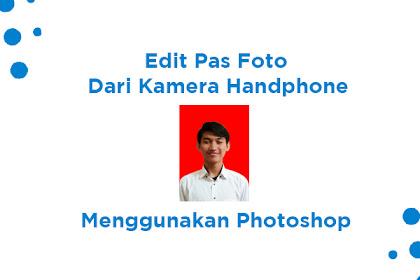Cara Mudah Edit Foto Dari HP Menjadi Pas Foto Dengan Photoshop