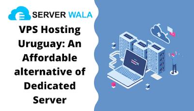 VPS Hosting Uruguay: An Affordable alternative of Dedicated Server
