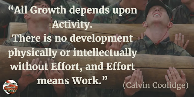 "Motivational Quotes To Work And Make It Happen: ""All growth depends upon activity. There is no development physically or intellectually without effort, and effort means work."" - Calvin Coolidge"