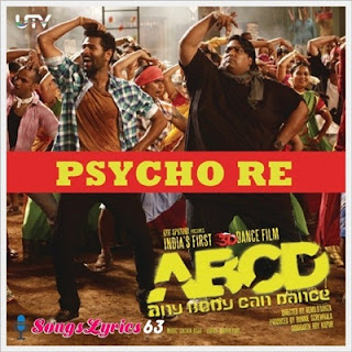 PSYCHO RE Song Lyrics ABCD-Any Body Can Dance[2013]