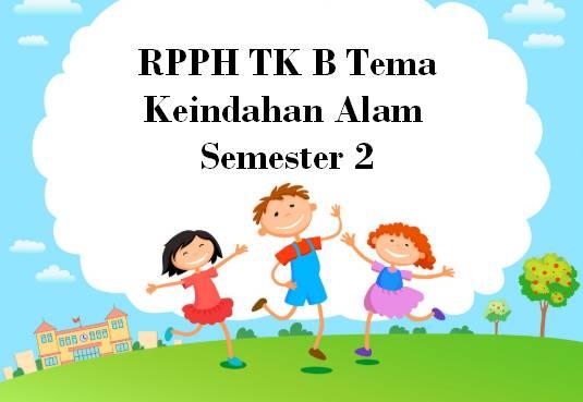 RPPH TK B Tema Keindahan Alam Semester 2