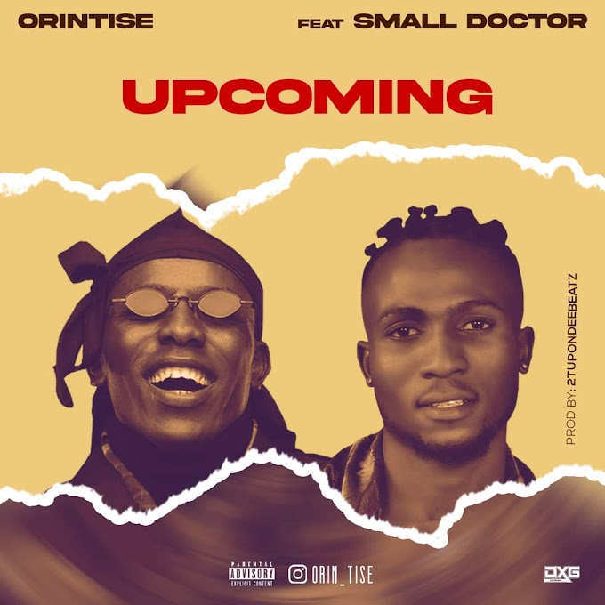 Orintise ft Small Doctor - Upcoming