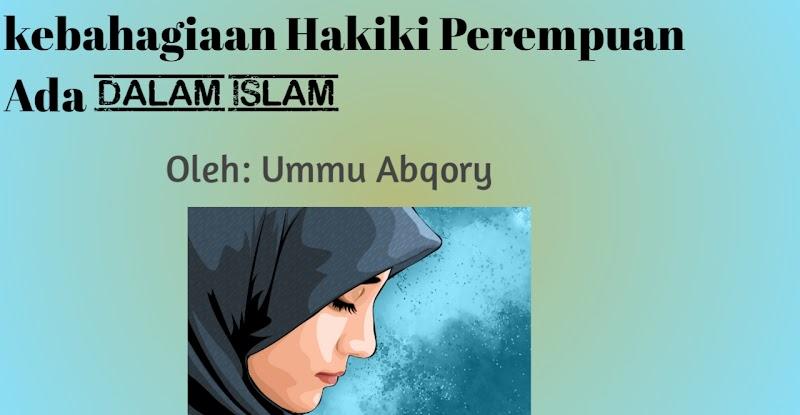 Kebahagiaan Hakiki Perempuan Ada Dalam Islam