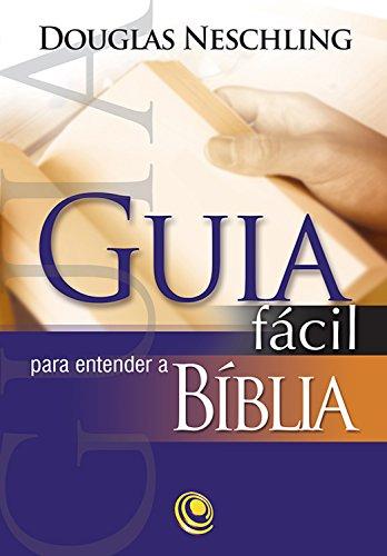Guia fácil para entender a Bíblia - Douglas Neschling