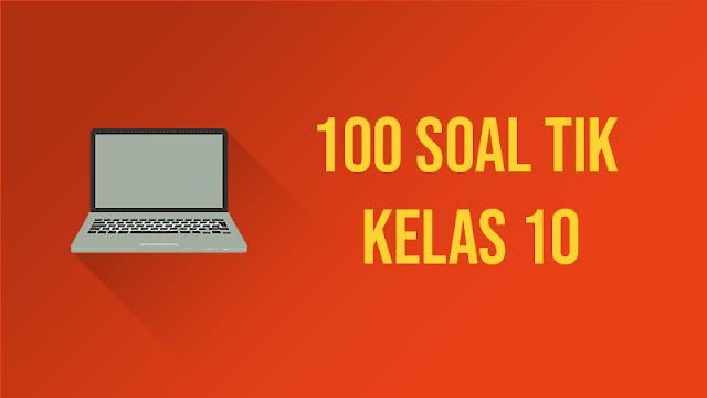 100 Soal TIK Kelas 10 Beserta Jawabannya