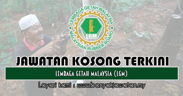 Jawatan Kosong 2019 di Lembaga Getah Malaysia (LGM)