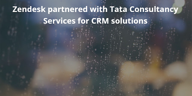 Zendesk partnered with Tata Consultancy Services for CRM Solutions