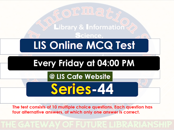 LIS MCQ Test Series-44 (Visit Every Friday @ 4 P.M.)